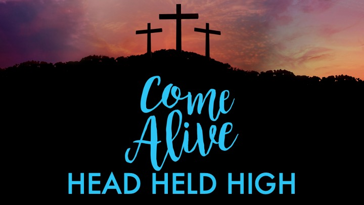 Good Friday Come Alive Head Held High