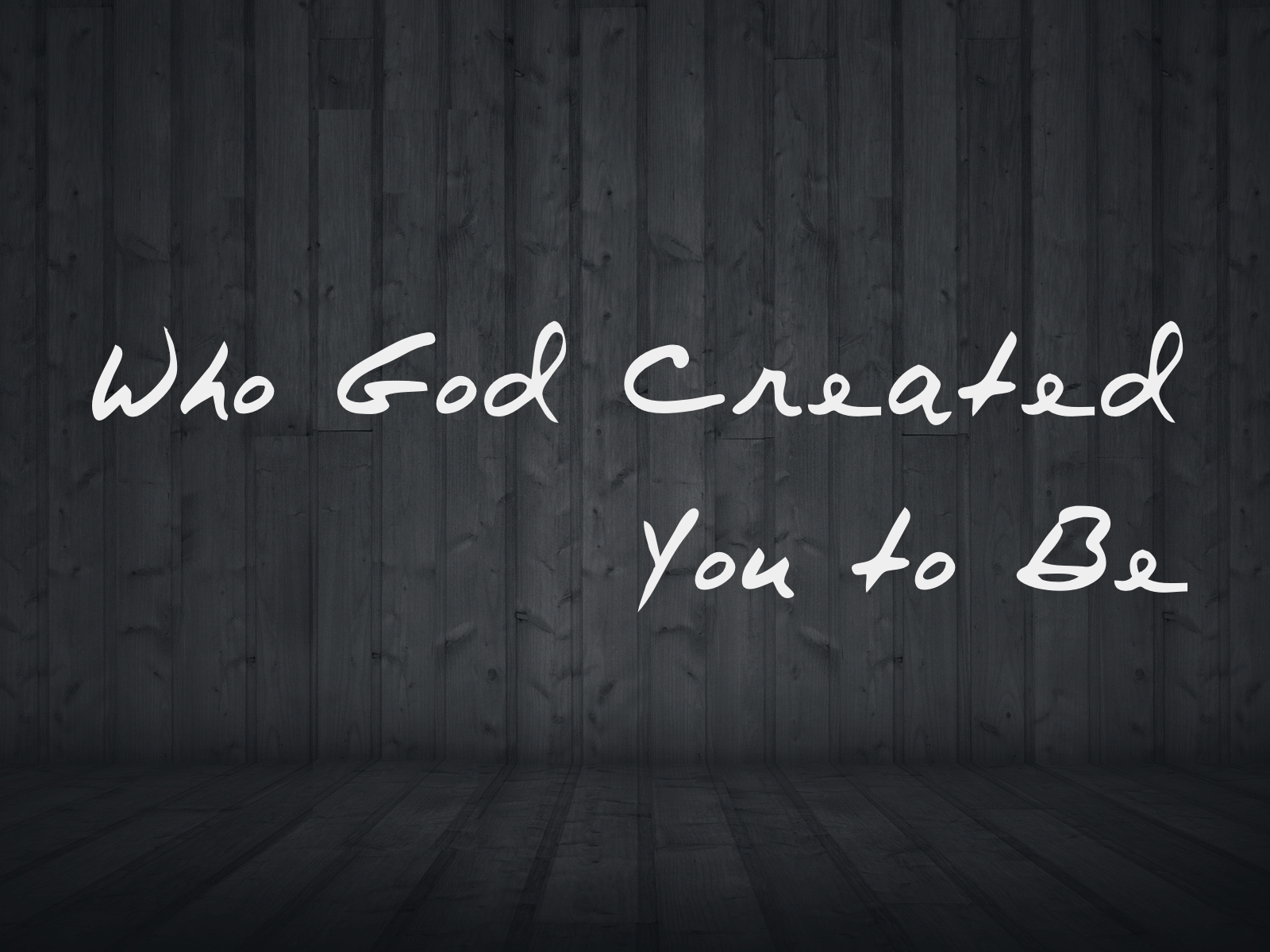 Who Go Created You to Be