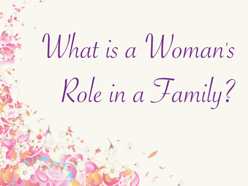 What is a Womans Role in a Family