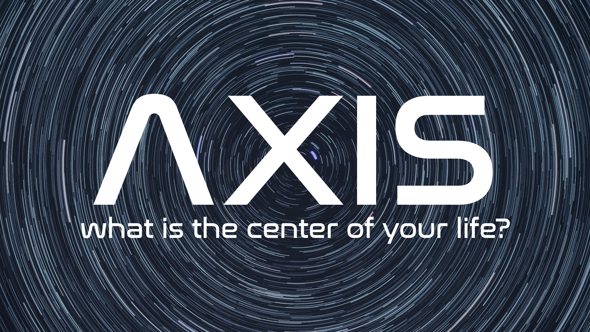 Axis What is the Center of Your Life