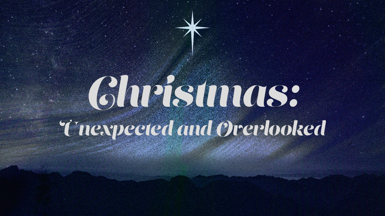 Christmas Unexpected and Overlooked