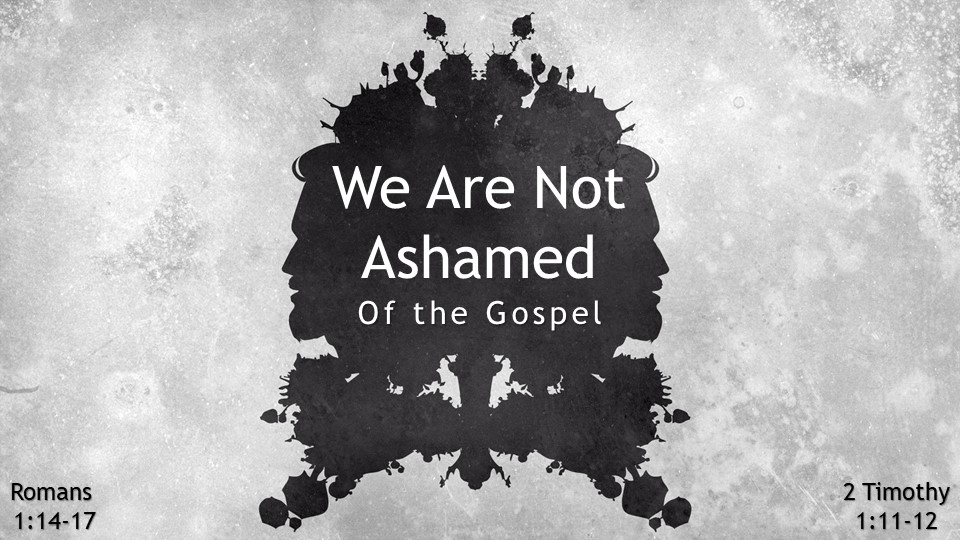 We Are Not Ashamed of the Gospel